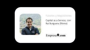 Capital as a Service, con Rai Burguera (Ritmo)