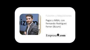 Pagos y M&A, con Fernando Rodríguez Ferrer (Bizum)