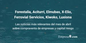 Forestalia, Aciturri, Elmubas, X-Elio, Ferrovial Servicios, Kiwoko, Luxiona