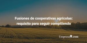 Fusiones de cooperativas agrícolas