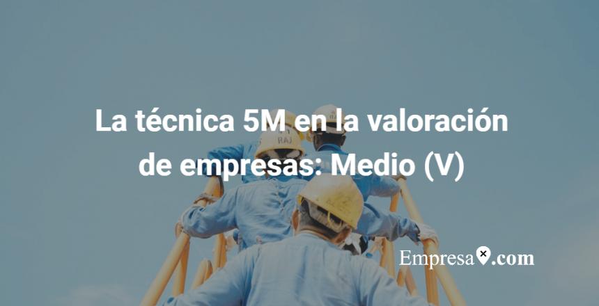 La técnica de las 5M en la valoración de empresas (Medio)