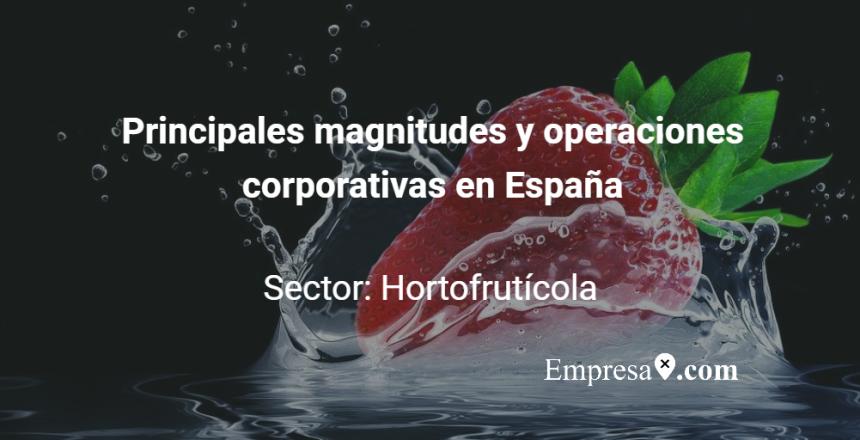 Principales magnitudes y operaciones de fusiones y adquisiciones en el sector hortofrutícola