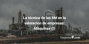 La técnica 5M en la valoración de empresas industriales